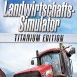 Landwirtschafts-Simulator 2013 Titanium Edition: Volle Dröhnung Bauernglück