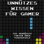 Buchvorstellung: Unnützes Wissen für Gamer – 555 verrückte Fakten über Videospiele